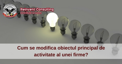 Cum se modifica obiectul principal de activitate al unei firme, Reinvent Consulting