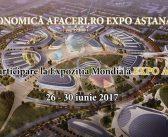 Misiunea economica Afaceri.ro Expo Astana Kazahstan va reuni exportatori si antreprenori la Expozitia Mondiala EXPO 2017